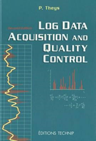 Log Data Acquisition and Quality Control, by Philippe Theys (2nd Ed, Technip Ed)